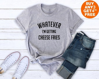 74e43de7 Whatever i'm getting cheese fries tees ladies party shirt bachelorette  gifts women tumblr graphic tees shirt crewneck shirt women tshirt men