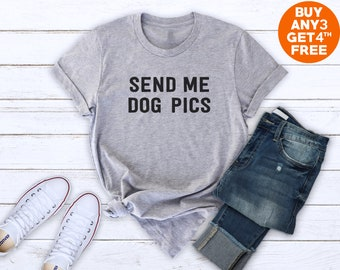 Send me dog pics t shirt funny dog tees sayings shirt dog tops mom tshirt  dog lover gifts women funny t shirt ladies gifts birthday shirt 0d8a0d62c