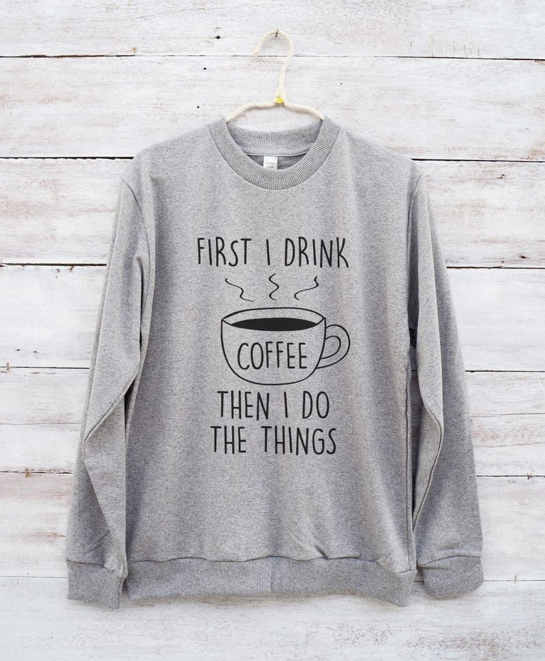 7b1265ad8 First i drink coffee then i do the things shirt cute graphic | Etsy