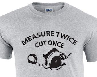 Measure Twice Cut Once   Carpenter T-shirt   Woodworking T-shirt   Funny Carpenter Shirt   Construction Worker T-shirt   Mens Tee