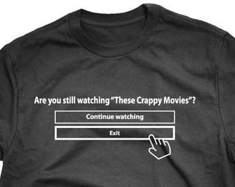 Are You Still Watching? Bad Movies T-shirt   Action,Horror,Comedy,Drama   Movie Buff Tee