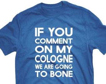 Funny Dating Flirting T-shirt We Are Going To Bone