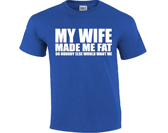6b31a0f5 My Wife Made Me Fat | Funny T-shirt | T-shirt For Husband | Funny Husband  Shirt | Mens T-shirt | T-shirt For Him