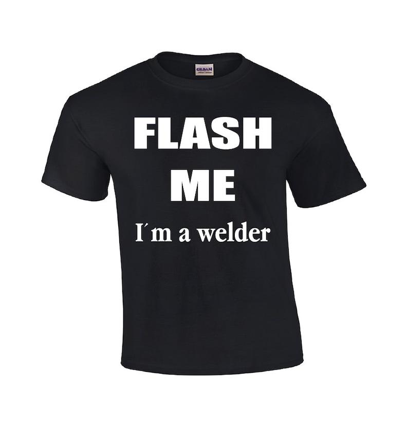 Flash Me I M A Welder Welding T Shirt Welding Shirts Etsy