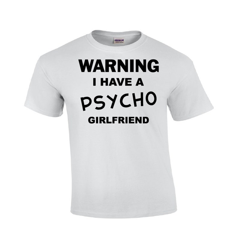 best sneakers 2cced a4878 Warning I Have A Psycho Girlfriend | Funny T-shirt | Girlfriend Shirt | My  Girlfriend T-shirt | Mens T-shirt | Crazy Girlfriend T-shirt