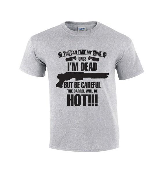 Gun T Shirts >> Take My Guns Once I M Dead Pro Gun T Shirt Funny Gun Etsy