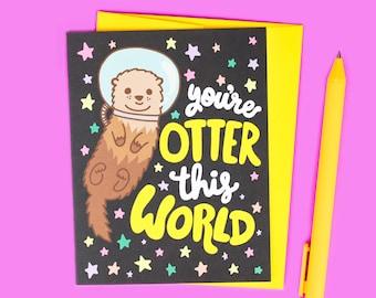 Cute Birthday Card, Otter This World, Pun Card For Him Her, Boyfriend, Girlfriend, Husband, Wife, Children, Kids, Funny Card, Animal Card