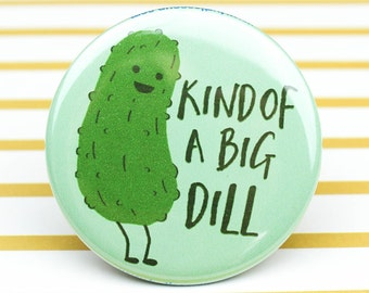 Big Dill Pickle Button, Funny Pinback Button, Food Puns, Party Favors, Foodie Gift, Pickle Lover, Gift For Friend, Big Deal, Green, Birthday