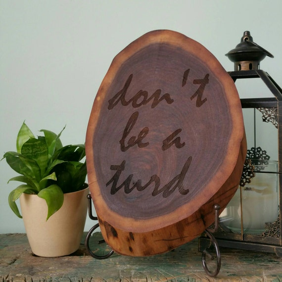Don't be a Turd - Engraved walnut slab- Funny Home Decor