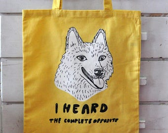 Tote Bag - I Heard the Complete Opposite Dog Face Screen Print Gossipy