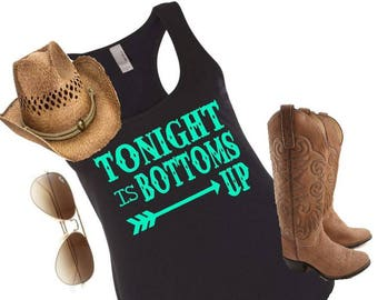 Tonight is bottoms up tank, country tank, country concert tee, tonight is bottoms up, drinking shirt, womans tank
