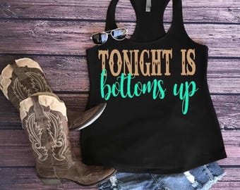Tonight is bottoms up. Bottoms up tank. Country tank top. Country shirt. Country tee. Country concert tank. Tonight is bottoms up shirt.