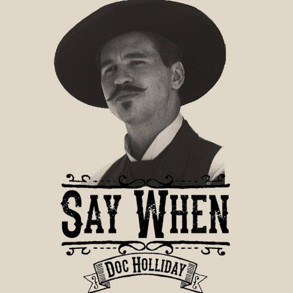 say when doc holliday quick draw shirts etsy