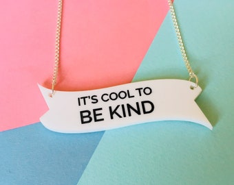 Cool to be Kind, Inspiration Jewellery, Kindness, Acrylic Necklace, Inspirational quotes, Kindness Matters, Festival Fashion, Be Kind