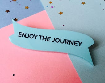 Enjoy the Journey, Message Jewellery, Motivational Brooch, Laser Cut Brooch, Travel Quote, Travel Gift, Graduation Gift, Life's a Journey