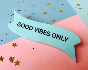 Good Vibes, Brooch, Acrylic Brooch, Inspirational, Best Friend Gift, Festival Outfit, Brooch Pin, Summer, Love, Festival, Birthday Gift