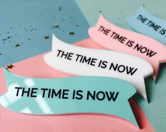 Inspirational Jewellery, Acrylic Brooch, The Time is Now, Quote Jewellery, Motivational Gift, Motivation Pin, Statement Brooch, Jewellery