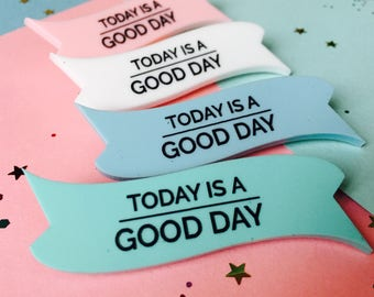Motivation Brooch, Acrylic Jewellery, Today is a Good Day, Good Day, Inspirational Gifts, Laser Cut Brooch, Quote Jewellery, Happiness, Good