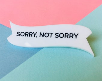 Sorry Not Sorry, Quote Brooch, Sarcastic Gift, Motivational Jewellery, Sassy Pin, Gift for Her, Best Friend Gift, Pastel Pin, Sassy Gifts