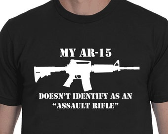 "My AR-15 Doesn't Identify As An ""Assault Rifle"" T-shirt"