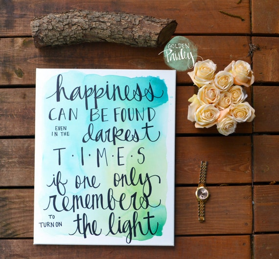 Inspirational Quote Canvas Art Sign | Hand lettered Quote Wall Art |  Happiness Can be Found Even in the Darkest Times | Watercolor Quote Art
