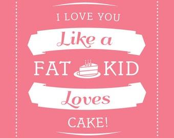 PINK I love you like a Fat Kids Loves Cake Poster Art Print