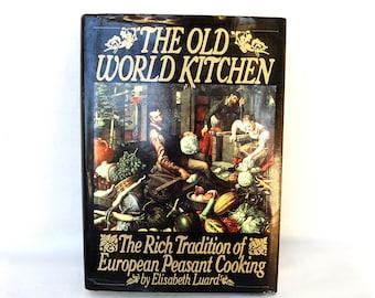 The Old World Kitchen Cookbook European Peasant Cooking by Elisabeth Luard Vintage Hardback Books