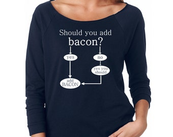 Slouchy Sweatshirt, Should You Add Bacon Sweatshirt, Funny Bacon Sweater, Chart, Lightweight 3/4 Sleeve Raw Edge Raglan Ringspun Cotton