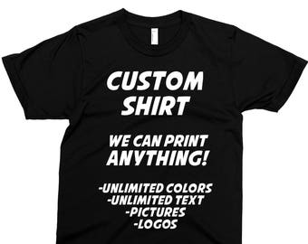 dcc66c2c Custom Tshirt, Printed On American Apparel, Design Your Own Custom T Shirt,  Customized Text, Ringspun Cotton, Personalized
