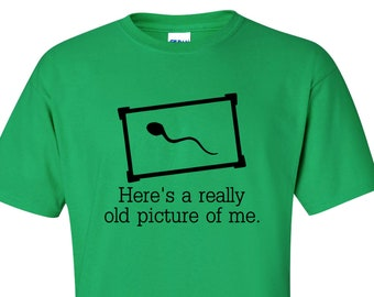 CLEARANCE, Funny TShirt, Really Old Picture, Funny T Shirt, Funny Tee, Sperm Tshirt, Geek, Crude Humor, Geeky,  sm-5xl plus size