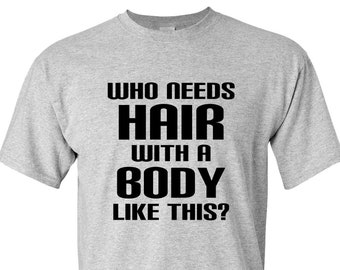 d2b2cc3b3c CLEARANCE, Funny TShirt, Who Needs Hair Tee, Bald Joke, Funny T Shirt, Gift  for Grandpa, Fathers Day, Husband, sm-5xl plus size