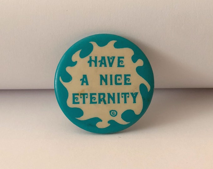 "Vintage ""HAVE A NICE ETERNITY"" Pin Back Button"