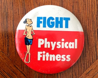 "1960's, 1970's Gag Gift Humorous VINTAGE Pinback Button ""Fight Physical Fitness"""