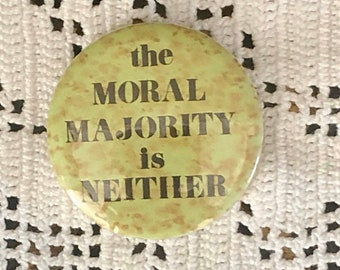 "PINBACK Button ""The MORAL MAJORITY is Neither"" Political Humorous Pin Back"