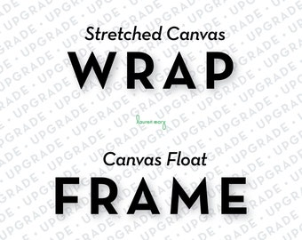UPGRADE to Stretched Canvas WRAP or Canvas Float FRAME from your original order