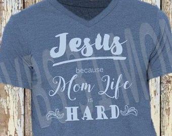 Mom Life is Hard - JESUS