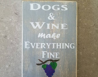 Dogs and Wine make Everything Fine wooden sign