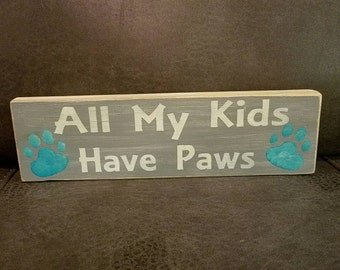 """All My Kids Have Paws""  Wooden Sign"