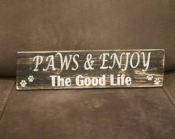 Paws and Enjoy the Good Life - wooden sign
