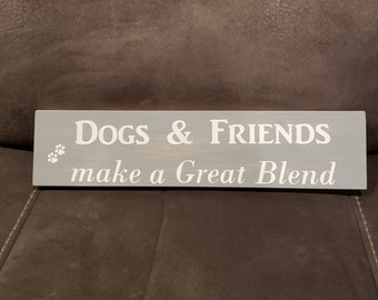 """Dogs and Friends make a Great Blend"" Handcrafted wooden sign"