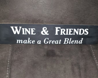 Wine and Friends make a Great Blend Wooden Sign