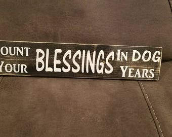 Count Your Blessings in Dog Years Wooden Sign
