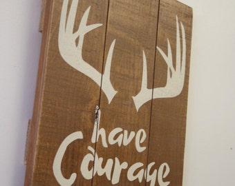 Have Courage Wood Sign Pallet Sign Rustic Nursery Decor Boys Nursery Wall Art Baby Gift Above Crib Decor Handmade Hunting Nursery