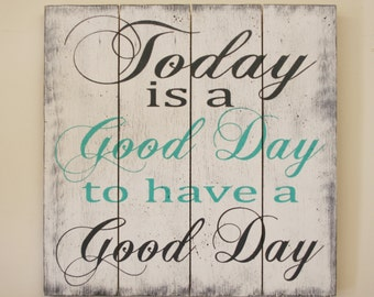 Today Is A Good Day To Have A Good Day Pallet Sign Wood Sign Shabby Chic Decor Distressed Wood Teal Decor Inspirational Wall Art Handmade