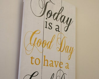 Today Is A Good Day To Have A Good Day Wood Pallet Sign Shabby Chic Wall Decor Home Decor Wall Art Wallhanging