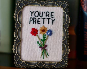 "Mini Floral Embroidery - ""You're Pretty"""