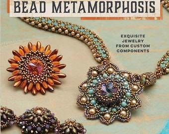 Bead Metamorphosis: Exquisite Jewelry from Custom Components with special BONUS by Lisa Kan
