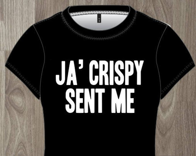 Ja' Crispy Sent Me- Women's T-shirt Impractical Jokers Fan Made Shirt (#61)
