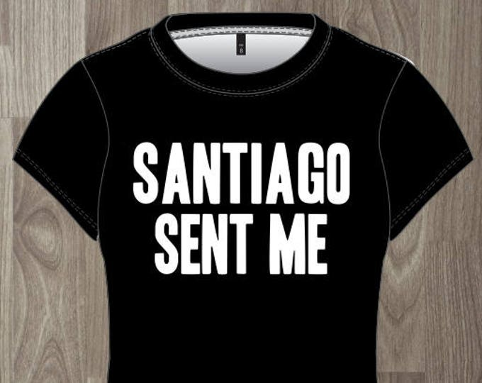 Santiago Sent Me- Women's T-shirt Impractical Jokers Fan Made Shirt (#65)