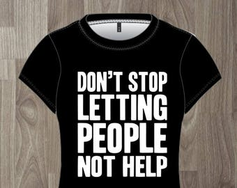 Don't Stop Letting People Not Help- Women's T-shirt Impractical Jokers Fan Made Shirt (#46)